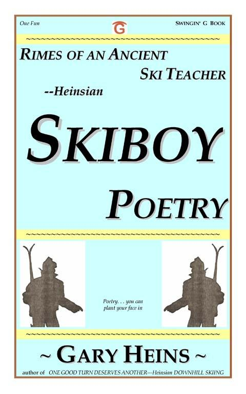 Rimes of An Ancient Ski Teacher--Heinsian SKIBOY POETRY