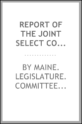 Report of the Joint select committee of the Senate and House of representatives, of the state of Maine, in relation to the north-eastern boundary of the state