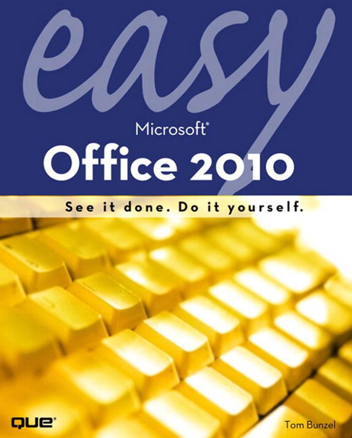 Easy Microsoft Office� 2010 By: Tom Bunzel