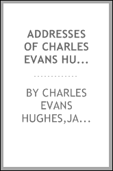 Addresses of Charles Evans Hughes, 1906-1916;