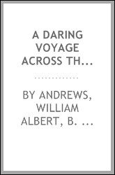 A daring voyage across the Atlantic Ocean : by two Americans, the brothers Andrews : the log of the voyage