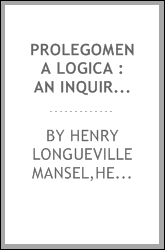 Prolegomena logica : an inquiry into the psychological character of logical processes