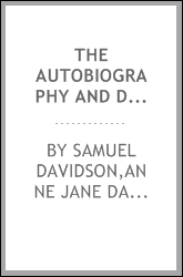 The autobiography and diary of Samuel Davidson : with a selection of letters from English and German divines, and an account of the Davidson controversy of 1857