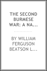The Second Burmese War: A Narrative of the Operations at Rangoon, in 1852