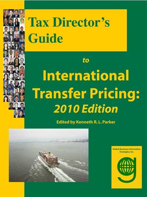 Tax Director's Guide to International Transfer Pricing: 2010 Edition By: Kenneth R. L. Parker