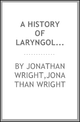 A history of laryngology and rhinology