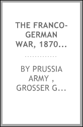 The Franco-German war, 1870-1871, tr. by F.C.H. Clarke. 2 pt. [in 5 vols. With vol. of maps].