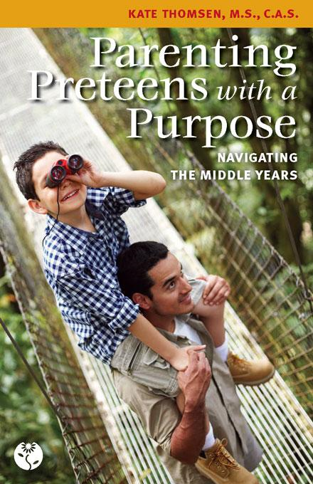 Parenting Preteens with a Purpose: Navigating the Middle Years By: Kate Thomsen