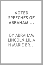 Noted speeches of Abraham Lincoln, including the Lincoln-Douglas debate