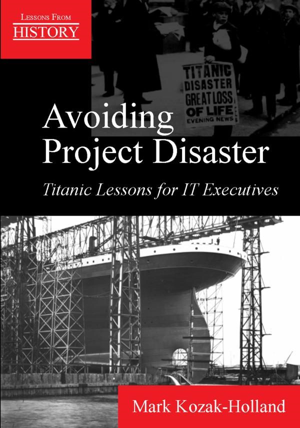 Avoiding Project Disaster: Titanic Lessons for IT Executives