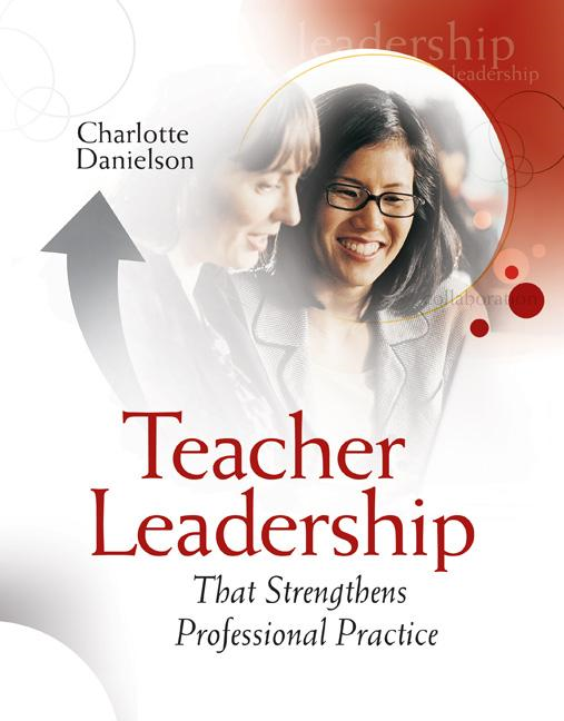 Teacher Leadership That Strengthens Professional Practice By: Charlotte Danielson