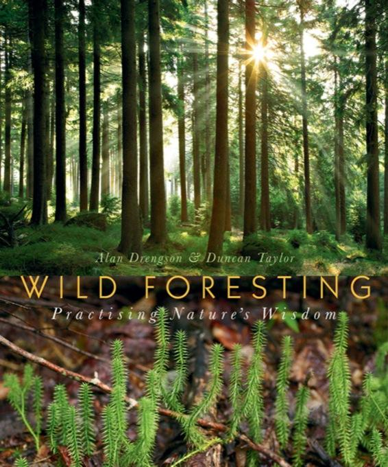 Wild Foresting: Practicing Nature's Wisdom By: Alan Drengson