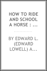 How to ride and school a horse : with a system of horse gymnastics