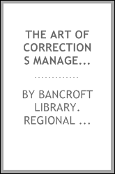 The art of corrections management, California, 1967-1974 : oral history transcript / and related material, 1982-1984