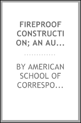 Fireproof construction; an authoritative presentation of the fire prevention problem, giving the historical development of the art of safe building, and the best modern practice in fireproof and fire-resisting construction,by F. W. Fitzpatrick... and