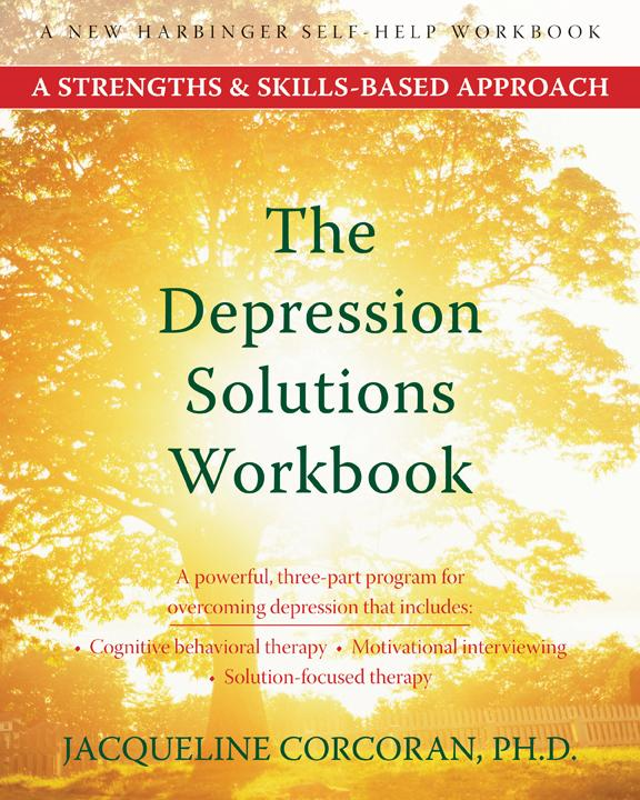 The Depression Solutions Workbook: A Strengths and Skills-Based Approach By: Jacqueline Corcoran