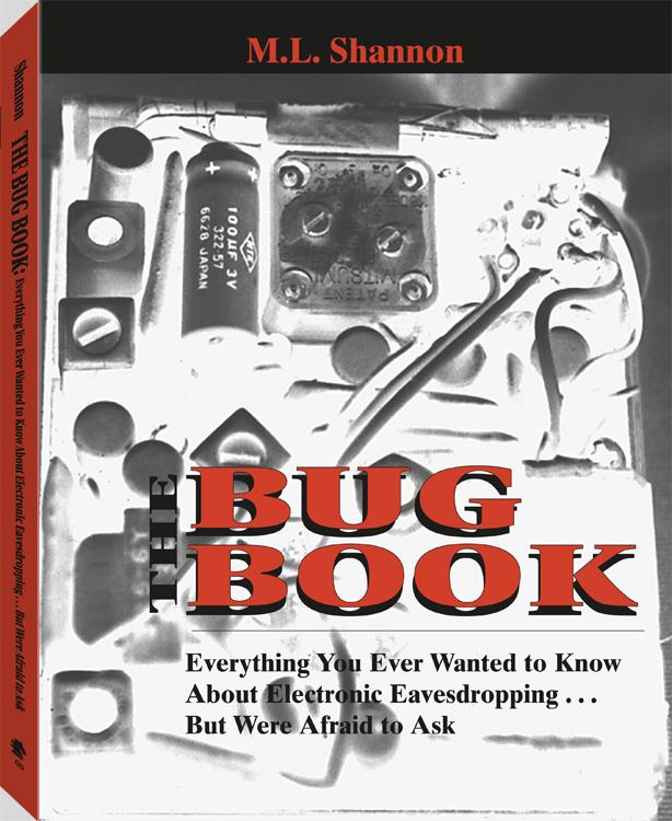 Bug Book: Everything You Ever Wanted To Know About Electronic Eavesdropping . . . But Were Afraid To Ask