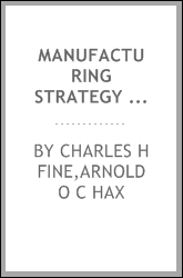 Manufacturing strategy : a methodology and an illustration