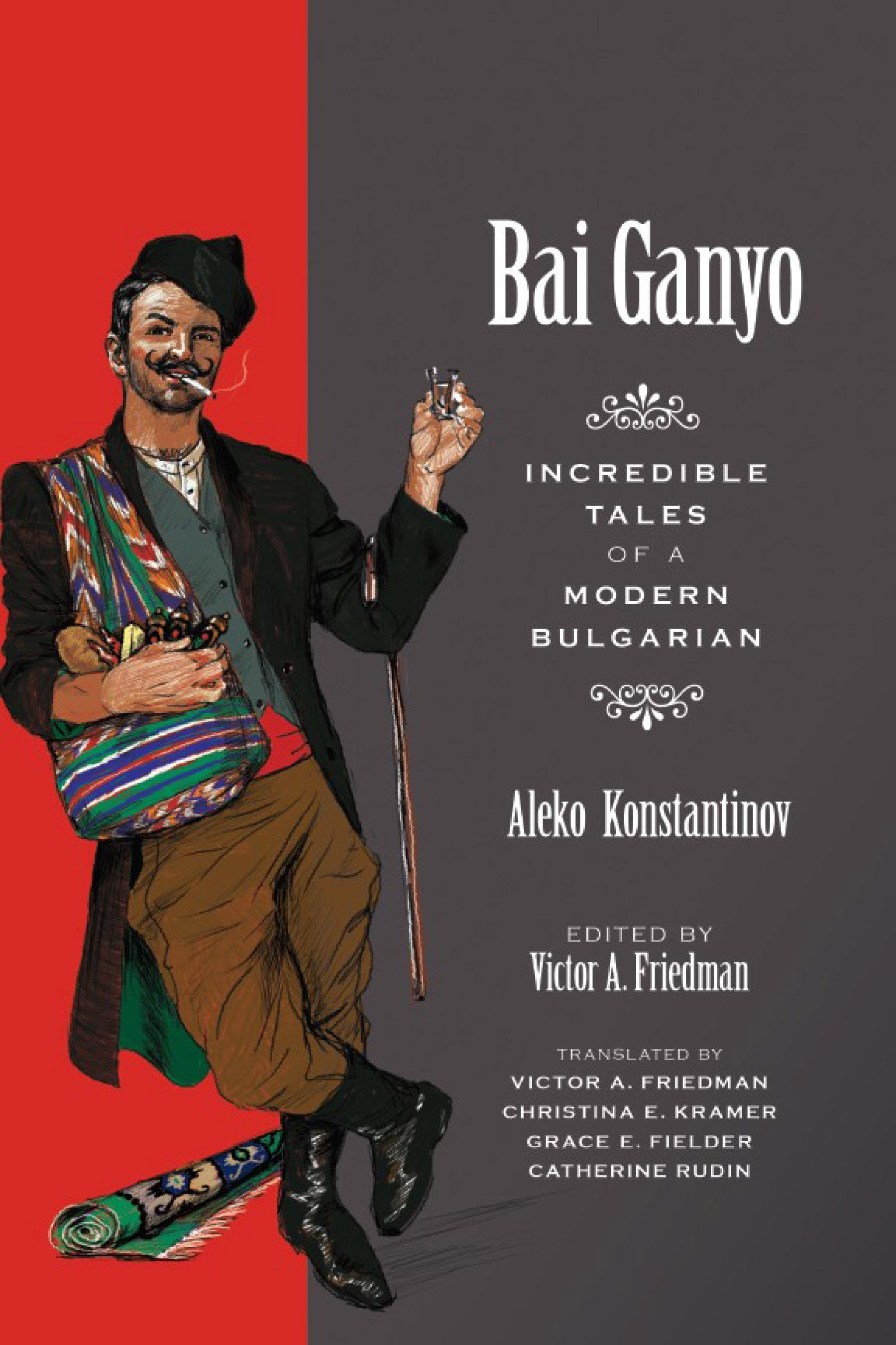 Bai Ganyo: Incredible Tales of a Modern Bulgarian By: Aleko Konstantinov