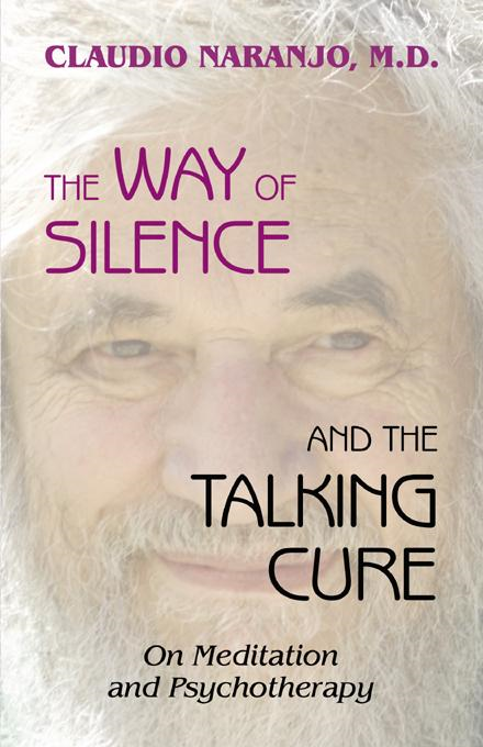 The Way of Silence and the Talking Cure By: Claudio Naranjo