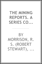 The mining reports. A series containing the cases on the law of mines found in the American and English reports, arranged alphabetically by subjects, with notes and references