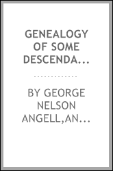 Genealogy of some descendants of William Angell, greatgrandson of Thomas Angell, immigrant ancestor of the Angell family