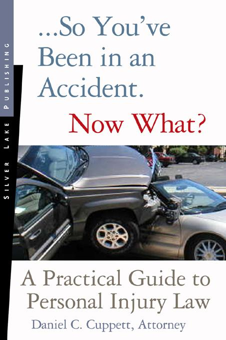 So You've Been in an Accident...Now What?: A Practical Guide to Personal Injury Law