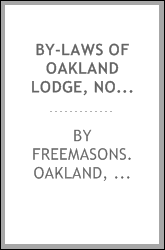 By-laws of Oakland Lodge, No. 188, of Free and Accepted Masons ... being the uniform code recommended by the Grand Lodge at its annual communication, A.L. 5860; with the funeral service as arranged by ... Bro. Alex. W. Abell ... and a funeral dirge a