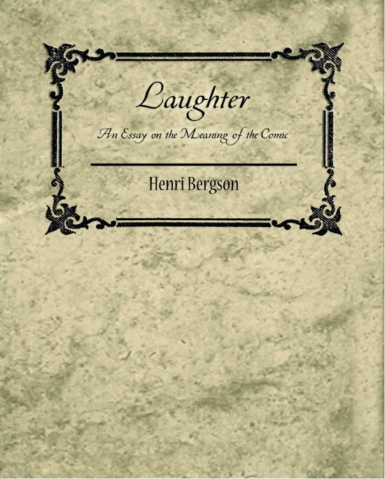 Laughter: An Essay on the Meaning of the Comic - Henri Bergson