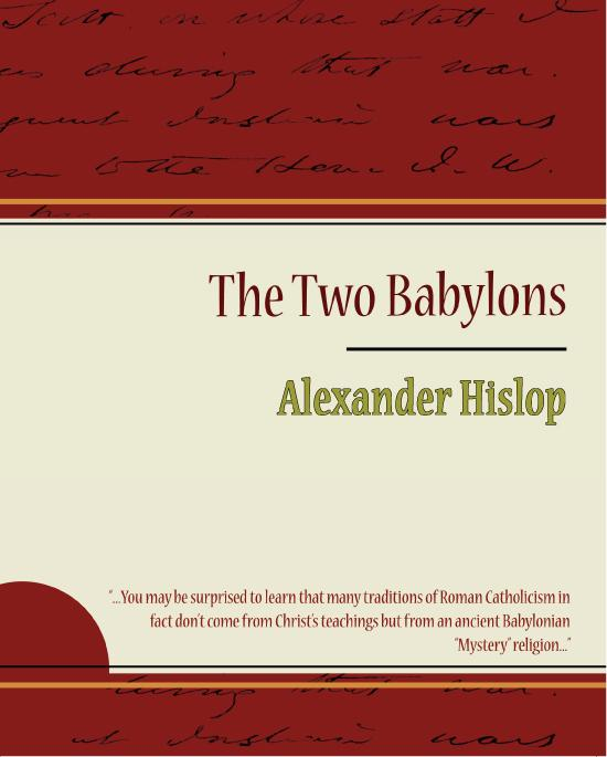 The Two Babylons - Alexander Hislop By: Alexander Hislop