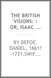 The British visions: : or, Isaac Bickerstaff, Sen. Being twelve prophesies for the year 1711. Enter'd into the hall-book of the Company of Stationers