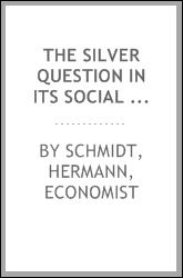 The silver question in its social aspect. An enquiry into the existing depression of trade, and the present position of the bi-metallic controversy