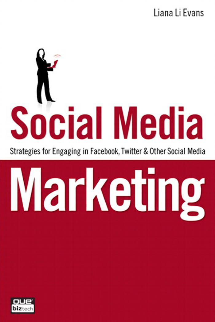 Social Media Marketing: Strategies for Engaging in Facebook, Twitter and Other Social Media By: Liana Evans