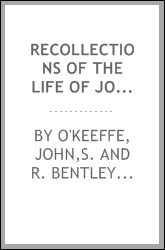 Recollections of the life of John O'Keeffe : written by himself