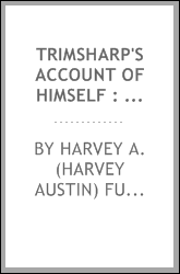 Trimsharp's account of himself : a sketch of his life, together with a brief history of the education of the blind, and their achievements : to thich is added a collection of poems composed by himself