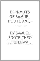 Bon-mots of Samuel Foote and Theodore Hook