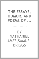 The essays, humor, and poems of Nathaniel Ames, father and son, of Dedham, Massachusetts, from their almanacks 1726-1775, with notes and comments by Sam. Briggs