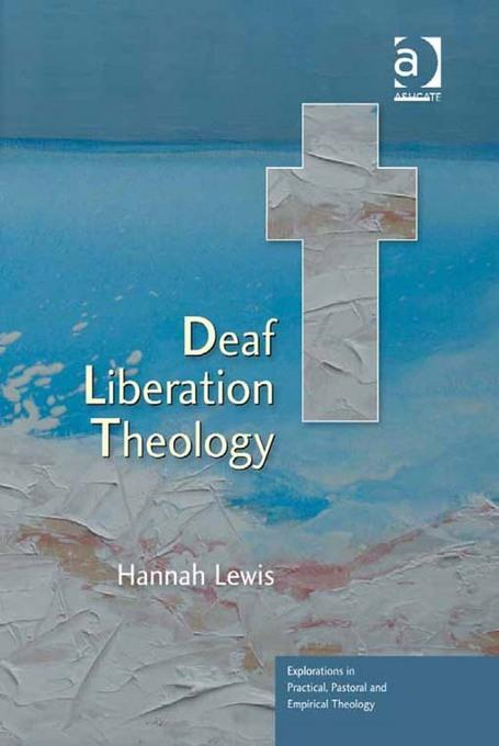 Deaf Liberation Theology Explorations in Practical, Pastoral and Empirical Theology