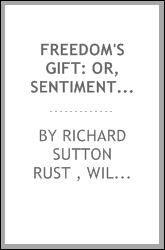 Freedom's Gift: Or, Sentiments of the Free