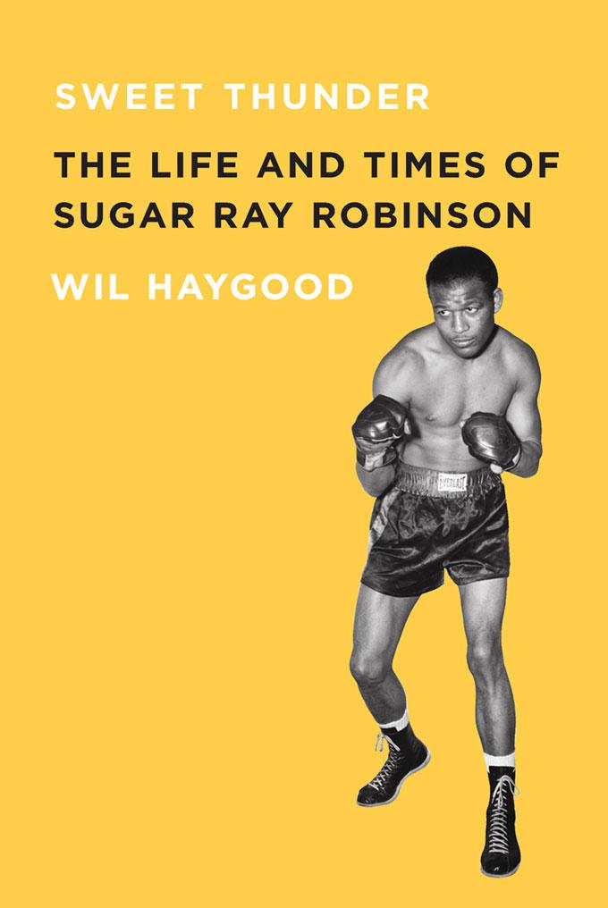 Sweet Thunder: The Life and Times of Sugar Ray Robinson By: Wil Haygood