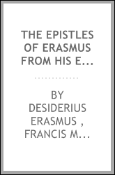 The Epistles of Erasmus from His Earliest Letters to His Fifty-first Year Arranged in Order of ...