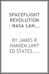 Spaceflight revolution : NASA Langley Research Center from Sputnik to Apollo