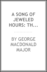 A Song of Jeweled Hours: The Queen of the Islands; The Bride of Bar-Cocab; The Last Day in the ...