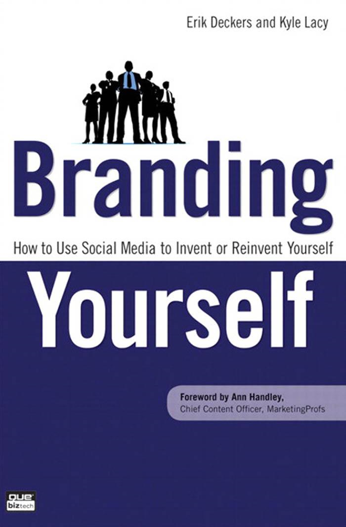 Branding Yourself: How to Use Social Media to Invent or Reinvent Yourself By: Erik Deckers