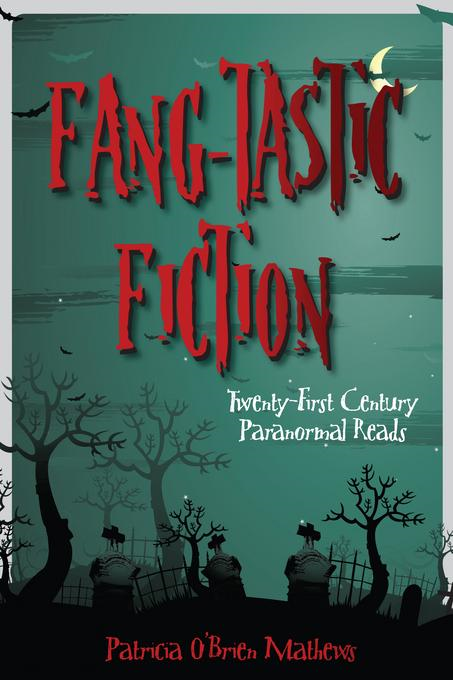 Fang-tastic Fiction By: Patricia O'Brien Mathews