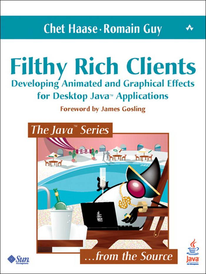 Filthy Rich Clients: Developing Animated and Graphical Effects for Desktop Java(tm) Applications