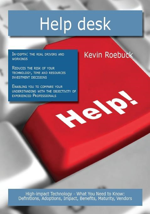 Help desk: High-impact Technology - What You Need to Know: Definitions, Adoptions, Impact, Benefits, Maturity, Vendors By: Kevin Roebuck