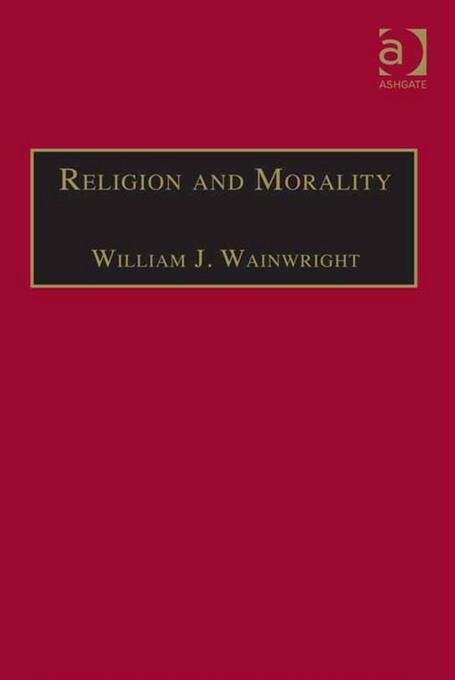 Religion and Morality. Ashgate Philosophy of Religion Series.