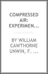 Compressed Air: Experiments Upon the Transmission of Power by Compressed Air in Paris (Popp's ...