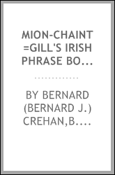 Mion-chaint =Gill's Irish phrase book : a conversational manual for everyday use
